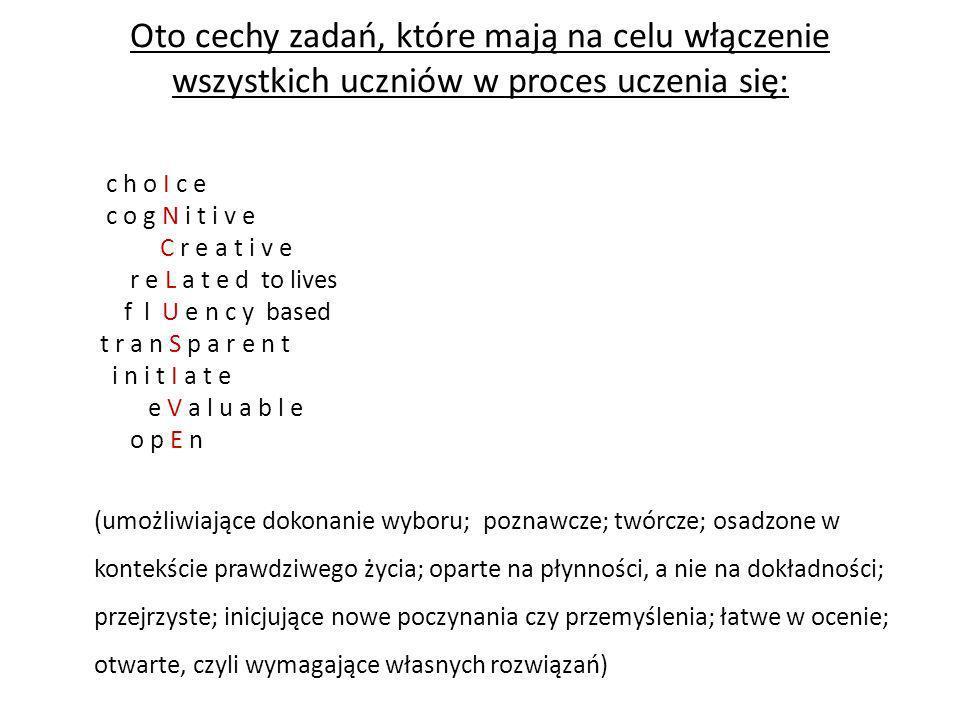 Oto cechy zadań, które mają na celu włączenie wszystkich uczniów w proces uczenia się: c h o I c e c o g N i t i v e C r e a t i v e r e L a t e d to