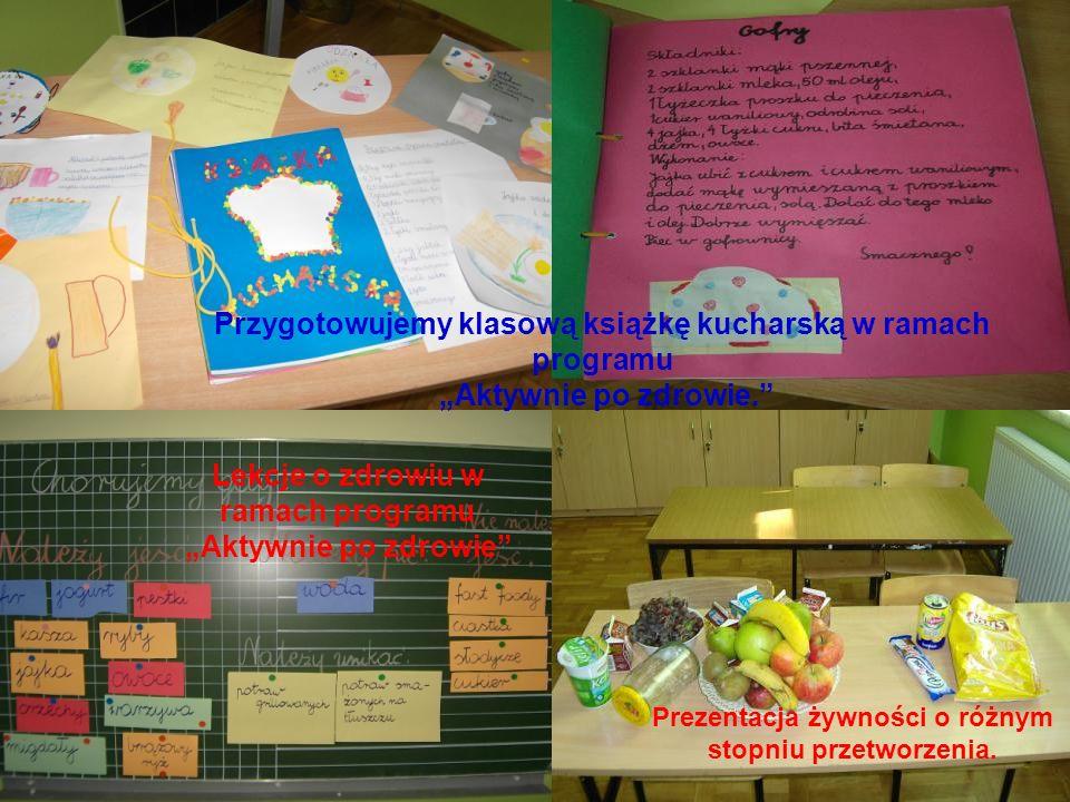 Przygotowujemy klasową książkę kucharską w ramach programu Aktywnie po zdrowie. Lekcje o zdrowiu w ramach programu Aktywnie po zdrowie Prezentacja żyw