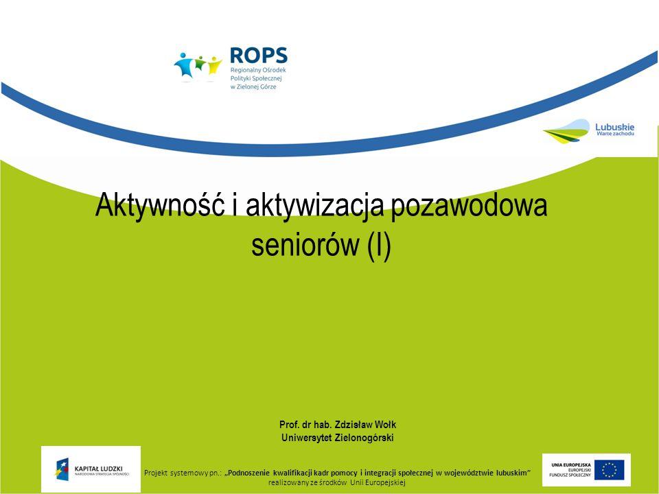 Prof. dr hab. Zdzisław Wołk Uniwersytet Zielonogórski Projekt systemowy pn.: Podnoszenie kwalifikacji kadr pomocy i integracji społecznej w województw