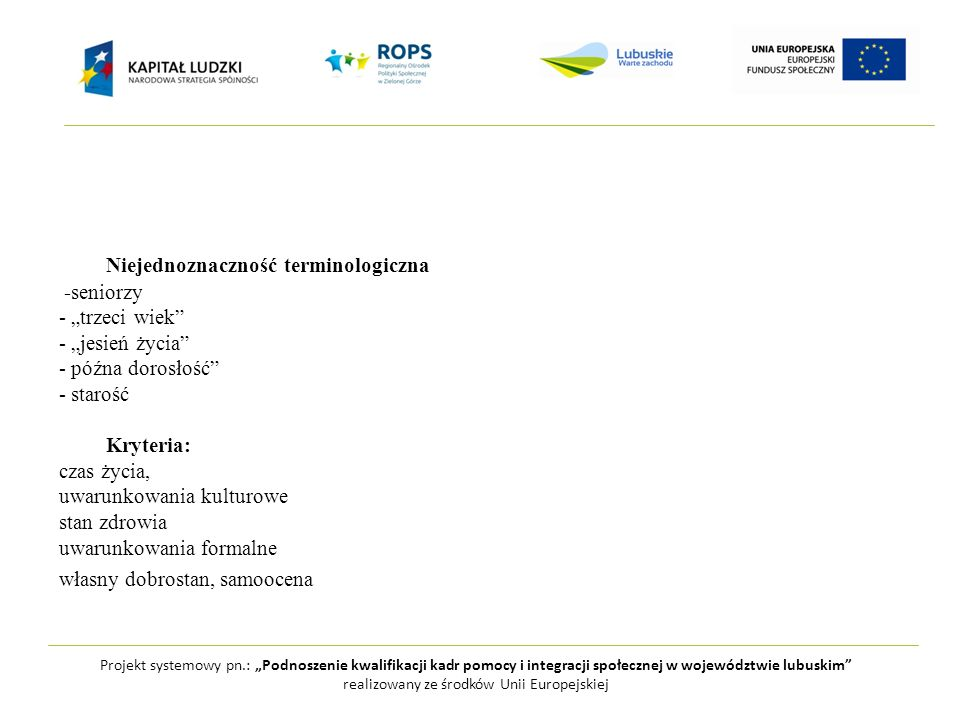 Projekt systemowy pn.: Podnoszenie kwalifikacji kadr pomocy i integracji społecznej w województwie lubuskim realizowany ze środków Unii Europejskiej na dzisiaj dziękuję…