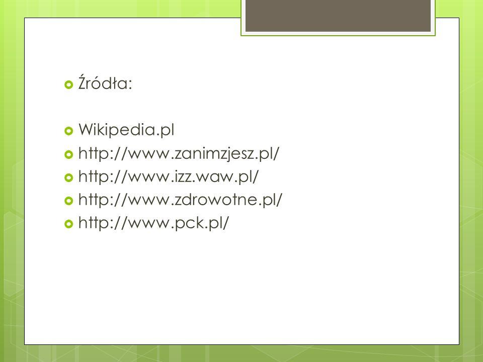 Źródła: Wikipedia.pl http://www.zanimzjesz.pl/ http://www.izz.waw.pl/ http://www.zdrowotne.pl/ http://www.pck.pl/