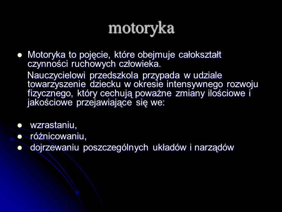 motoryka Motoryka to pojęcie, które obejmuje całokształt czynności ruchowych człowieka.