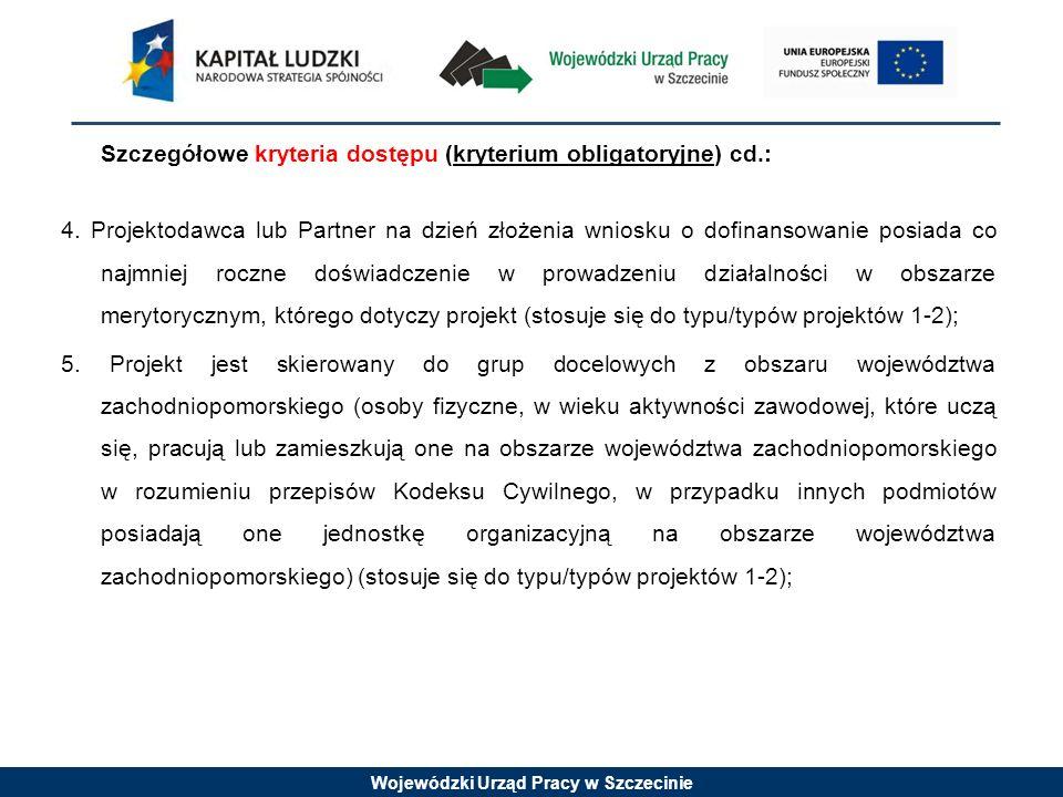 Wojewódzki Urząd Pracy w Szczecinie Szczegółowe kryteria dostępu (kryterium obligatoryjne) cd.: 4.
