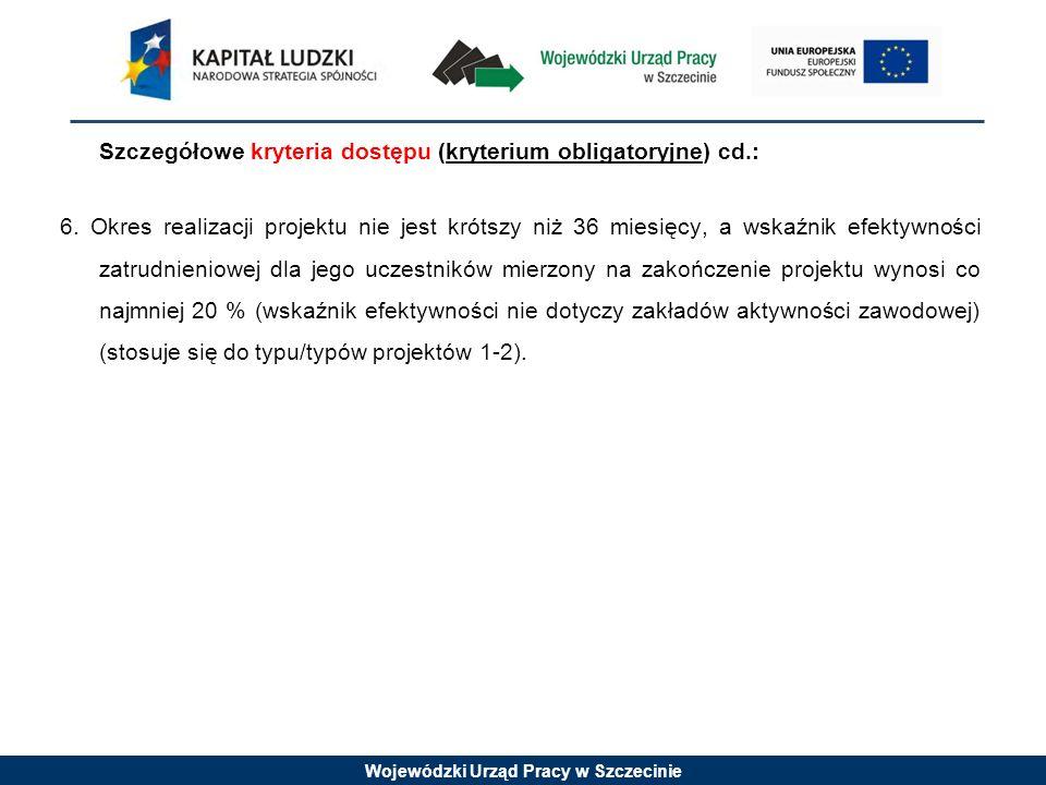 Wojewódzki Urząd Pracy w Szczecinie Szczegółowe kryteria dostępu (kryterium obligatoryjne) cd.: 6.