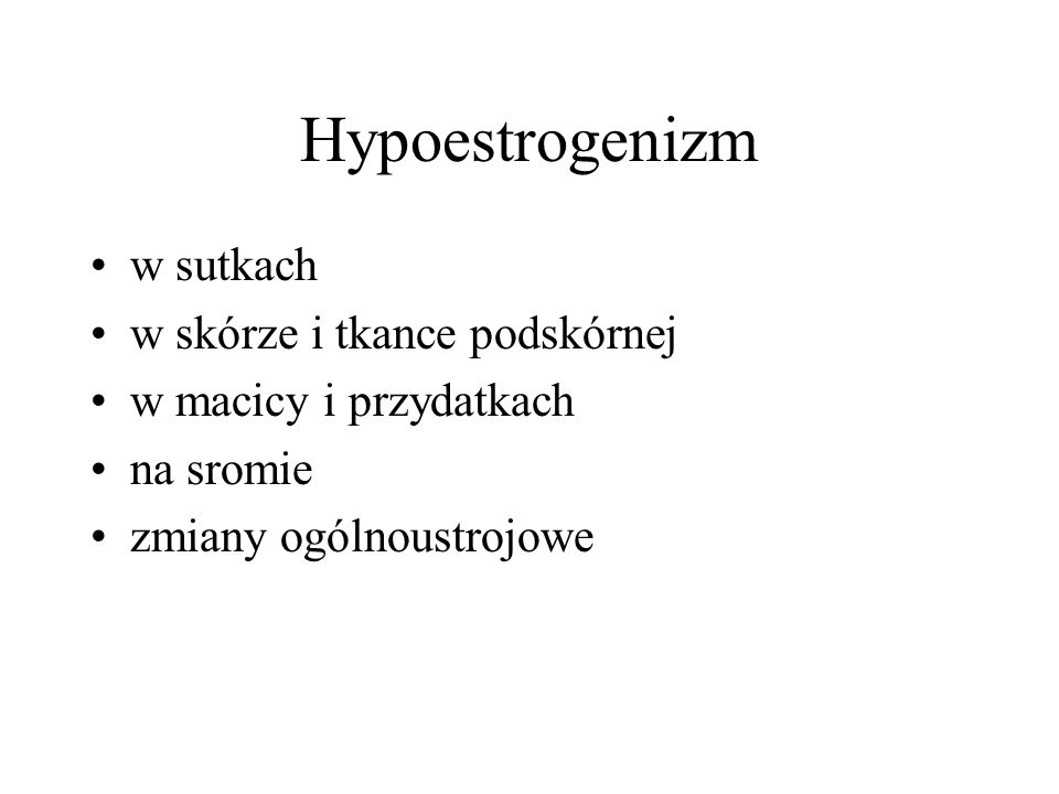 Hypoestrogenizm w sutkach w skórze i tkance podskórnej w macicy i przydatkach na sromie zmiany ogólnoustrojowe