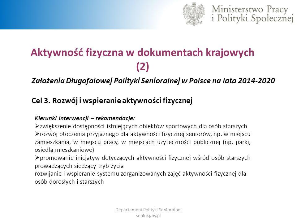 Aktywność fizyczna w dokumentach krajowych (2) Założenia Długofalowej Polityki Senioralnej w Polsce na lata 2014-2020 Cel 3.