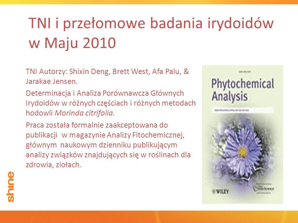 TNI i przełomowe badania irydoidów w Maju 2010 TNI Autorzy: Shixin Deng, Brett West, Afa Palu, & Jarakae Jensen. Determinacja i Analiza Porównawcza Gł