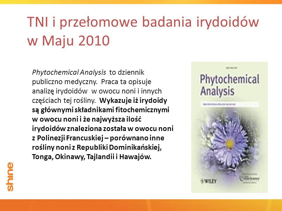 TNI i przełomowe badania irydoidów w Maju 2010 Phytochemical Analysis to dziennik publiczno medyczny. Praca ta opisuje analizę irydoidów w owocu noni