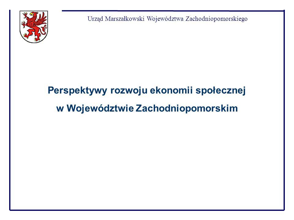 Urząd Marszałkowski Województwa Zachodniopomorskiego Perspektywy rozwoju ekonomii społecznej w Województwie Zachodniopomorskim