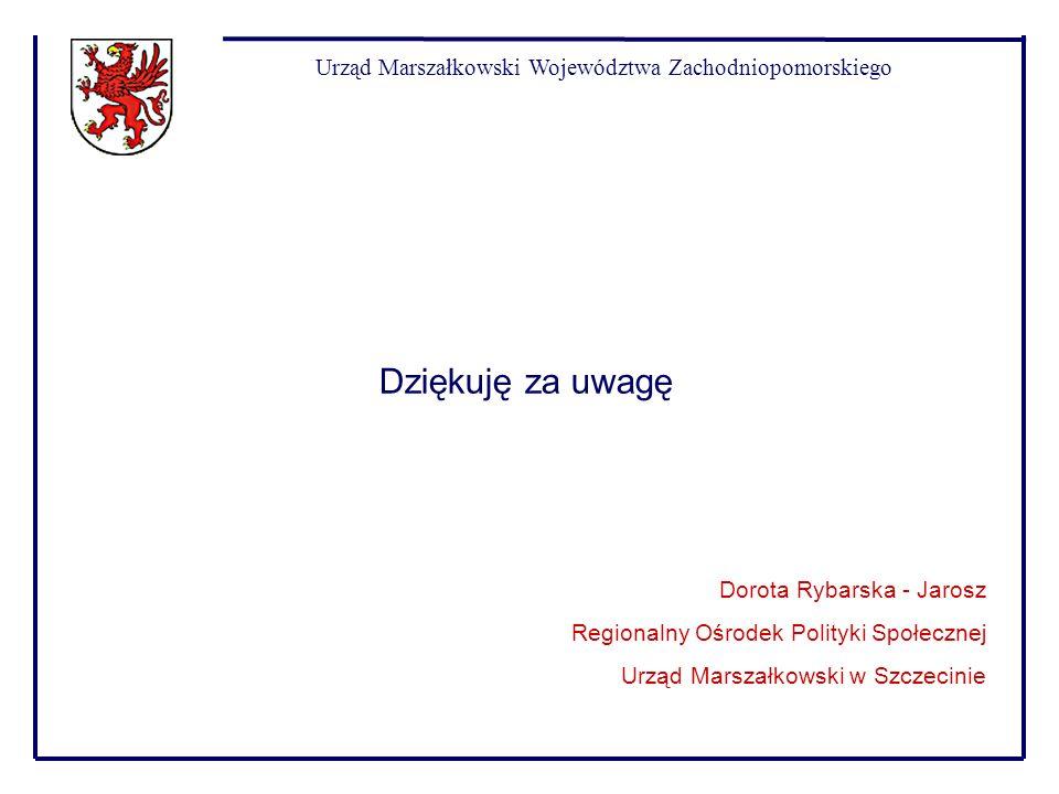 Urząd Marszałkowski Województwa Zachodniopomorskiego Dziękuję za uwagę Dorota Rybarska - Jarosz Regionalny Ośrodek Polityki Społecznej Urząd Marszałko