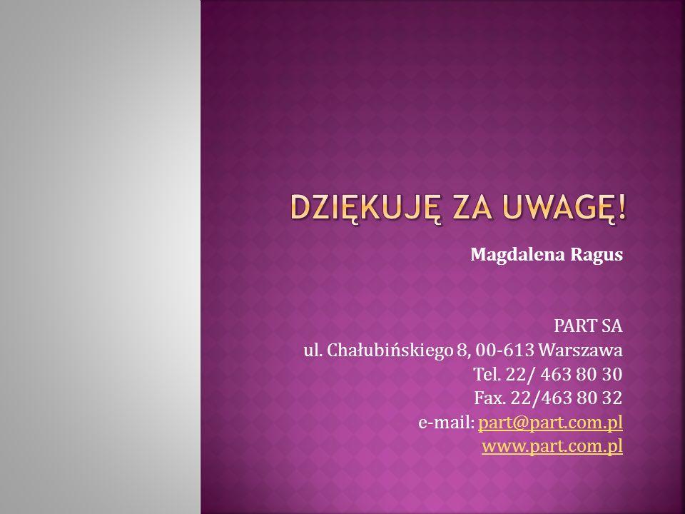 Magdalena Ragus PART SA ul. Chałubińskiego 8, 00-613 Warszawa Tel.