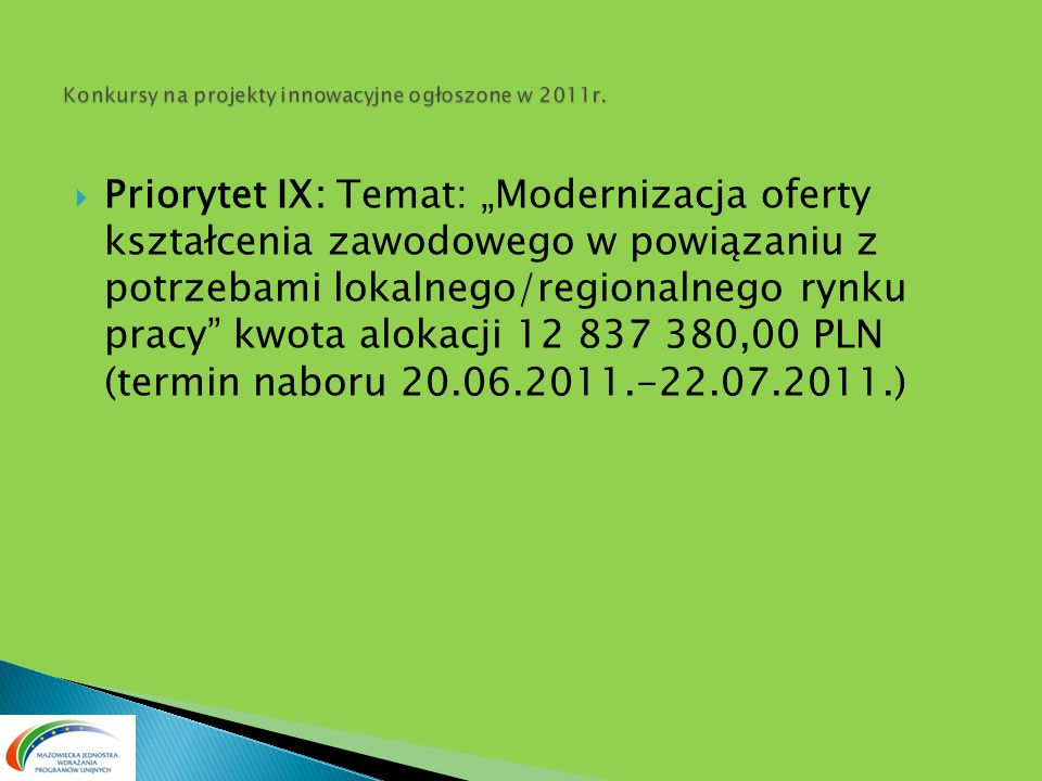 Priorytet IX: Temat: Modernizacja oferty kształcenia zawodowego w powiązaniu z potrzebami lokalnego/regionalnego rynku pracy kwota alokacji 12 837 380
