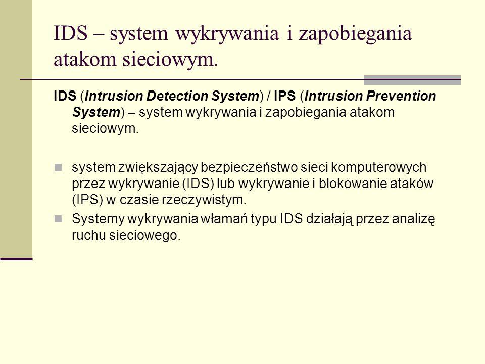 IDS – system wykrywania i zapobiegania atakom sieciowym. IDS (Intrusion Detection System) / IPS (Intrusion Prevention System) – system wykrywania i za