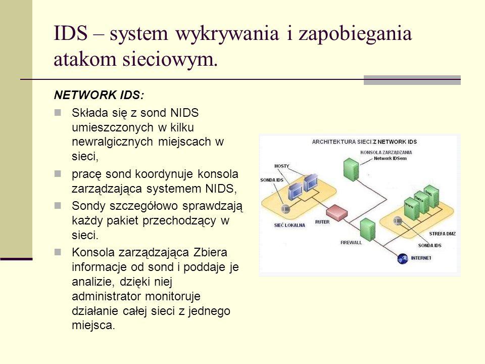IDS – system wykrywania i zapobiegania atakom sieciowym. NETWORK IDS: Składa się z sond NIDS umieszczonych w kilku newralgicznych miejscach w sieci, p