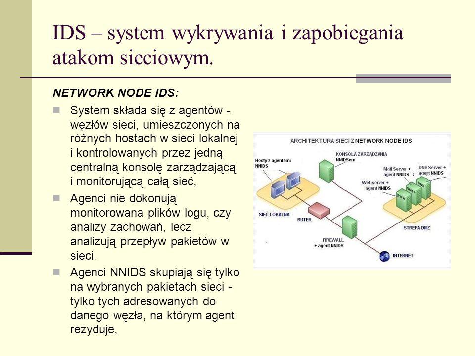 IDS – system wykrywania i zapobiegania atakom sieciowym. NETWORK NODE IDS: System składa się z agentów - węzłów sieci, umieszczonych na różnych hostac