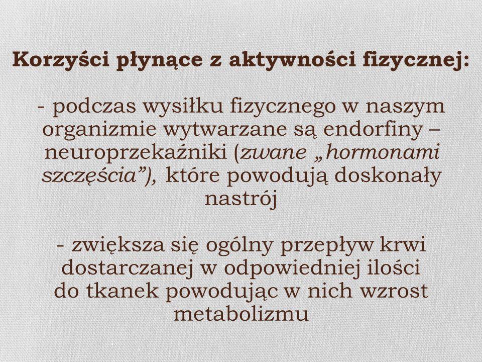 Korzyści płynące z aktywności fizycznej: - podczas wysiłku fizycznego w naszym organizmie wytwarzane są endorfiny – neuroprzekaźniki ( zwane hormonami