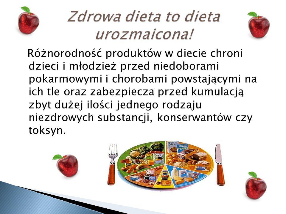Różnorodność produktów w diecie chroni dzieci i młodzież przed niedoborami pokarmowymi i chorobami powstającymi na ich tle oraz zabezpiecza przed kumu