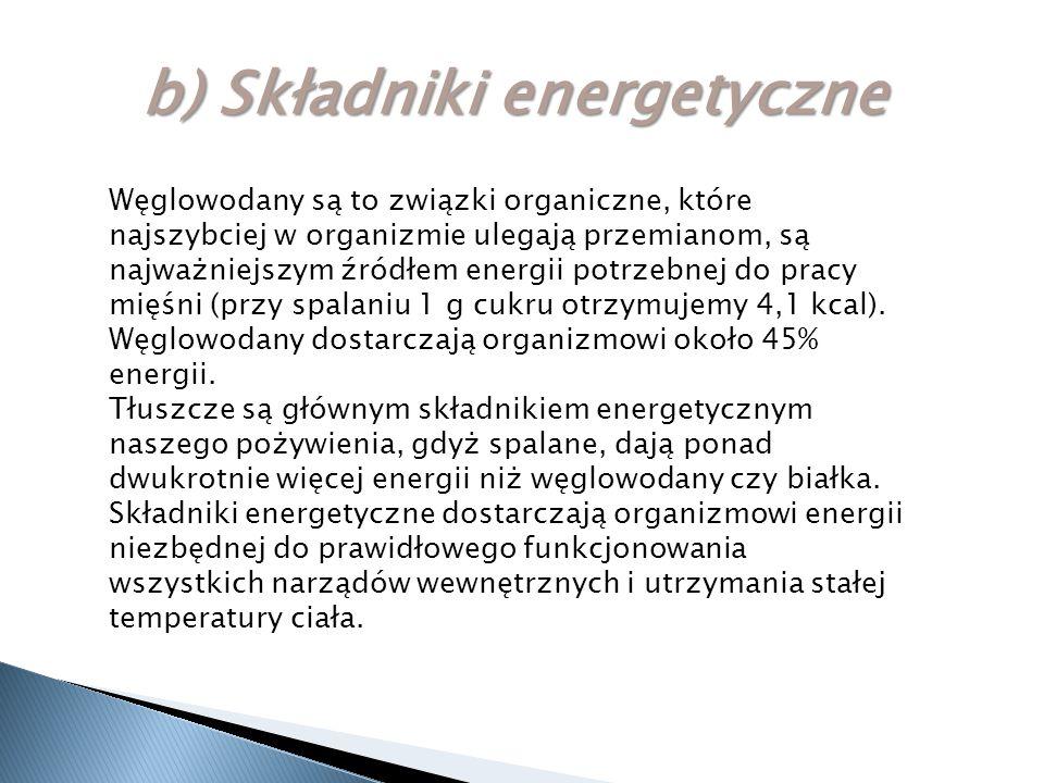 b) Składniki energetyczne Węglowodany są to związki organiczne, które najszybciej w organizmie ulegają przemianom, są najważniejszym źródłem energii p