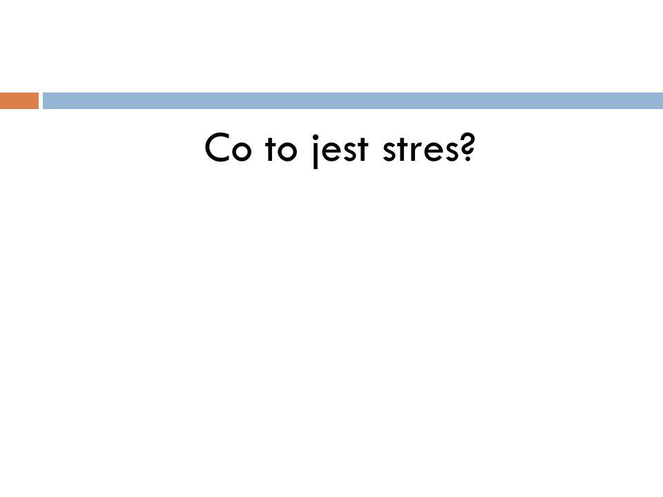 Stres to nieprzyjemne napięcie, uczucie dyskomfortu psychicznego i fizycznego.