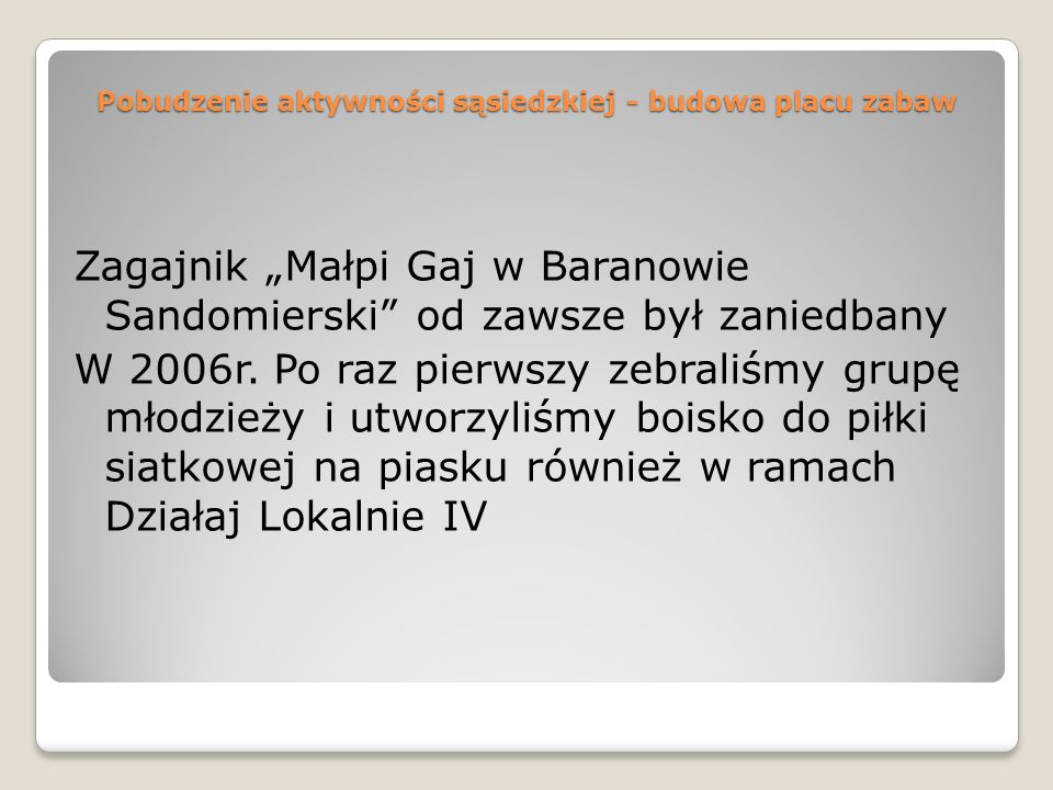 Pobudzenie aktywności sąsiedzkiej - budowa placu zabaw Zagajnik Małpi Gaj w Baranowie Sandomierski od zawsze był zaniedbany W 2006r. Po raz pierwszy z