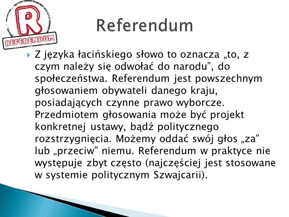 Z języka łacińskiego słowo to oznacza to, z czym należy się odwołać do narodu, do społeczeństwa. Referendum jest powszechnym głosowaniem obywateli dan