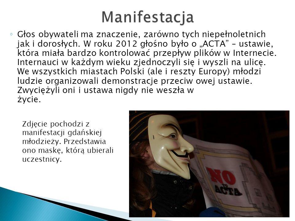 Głos obywateli ma znaczenie, zarówno tych niepełnoletnich jak i dorosłych. W roku 2012 głośno było o ACTA – ustawie, która miała bardzo kontrolować pr