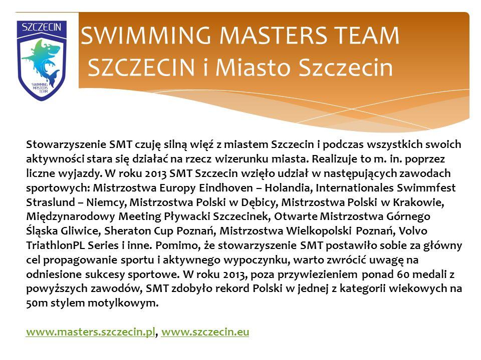 SWIMMING MASTERS TEAM SZCZECIN i Miasto Szczecin Stowarzyszenie SMT czuję silną więź z miastem Szczecin i podczas wszystkich swoich aktywności stara się działać na rzecz wizerunku miasta.