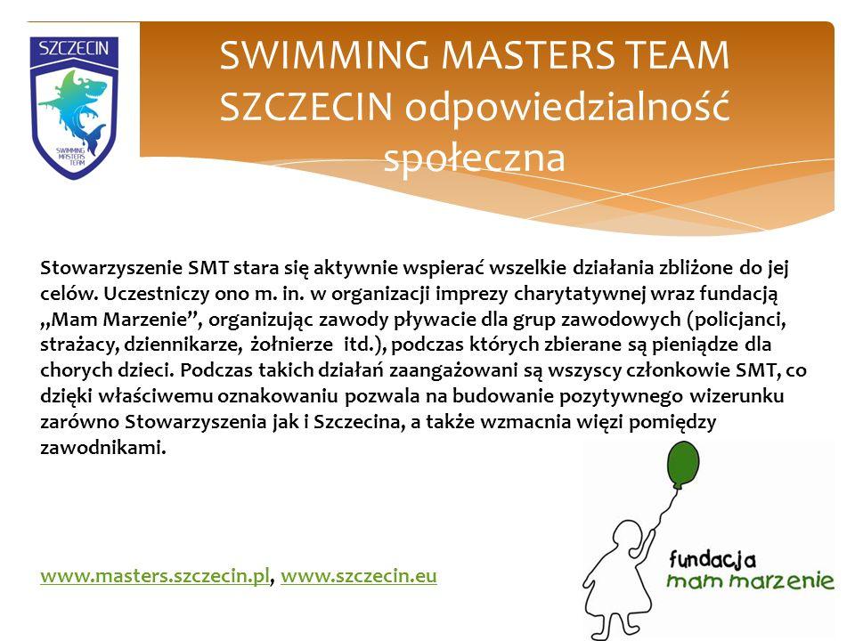 SWIMMING MASTERS TEAM SZCZECIN odpowiedzialność społeczna Stowarzyszenie SMT stara się aktywnie wspierać wszelkie działania zbliżone do jej celów.