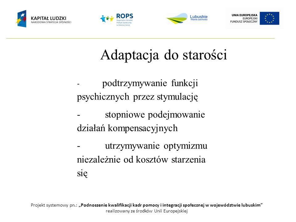 Adaptacja do starości Projekt systemowy pn.: Podnoszenie kwalifikacji kadr pomocy i integracji społecznej w województwie lubuskim realizowany ze środk