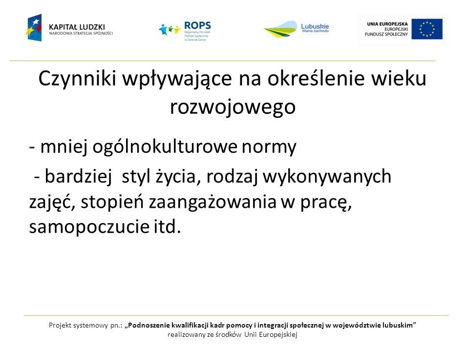 Projekt systemowy pn.: Podnoszenie kwalifikacji kadr pomocy i integracji społecznej w województwie lubuskim realizowany ze środków Unii Europejskiej Mądrość ludzi starych mądrość ujmowana z perspektywy poznawczej to zdrowy rozsądek i pragmatyka życia