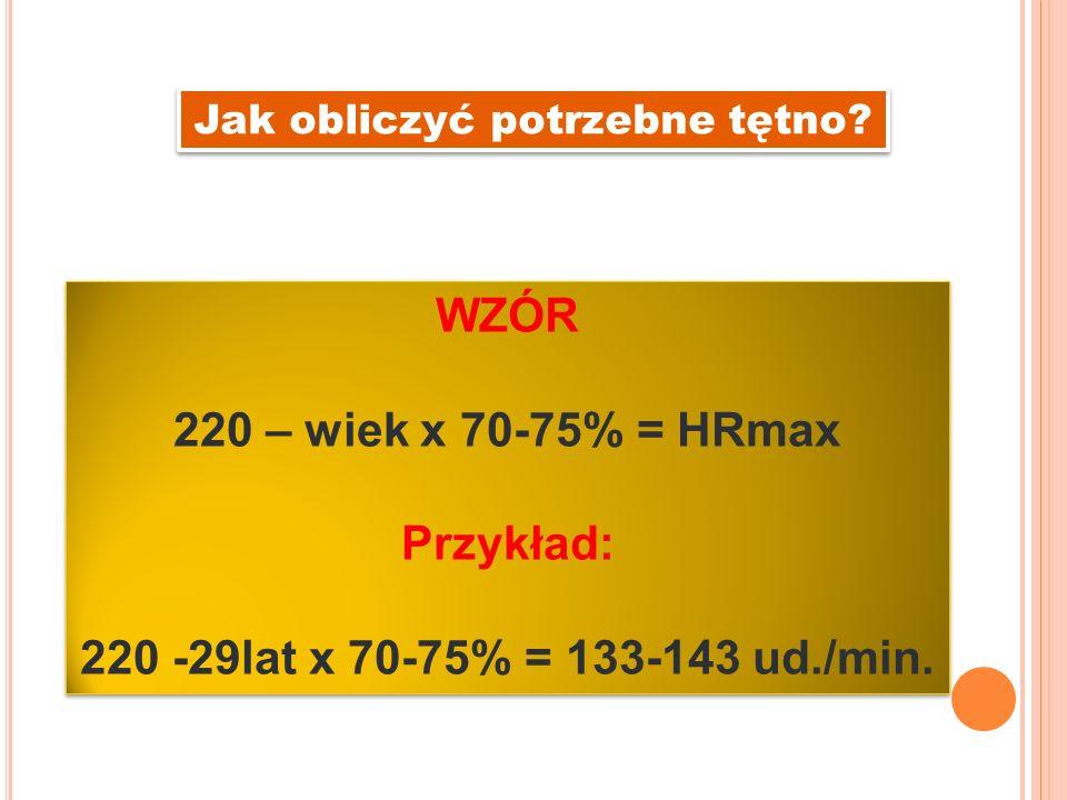 WZÓR 220 – wiek x 70-75% = HRmax Przykład: 220 -29lat x 70-75% = 133-143 ud./min.