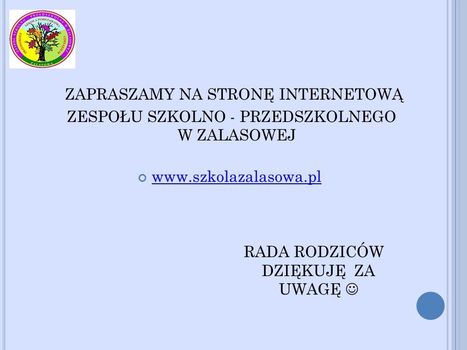 ZAPRASZAMY NA STRONĘ INTERNETOWĄ ZESPOŁU SZKOLNO - PRZEDSZKOLNEGO W ZALASOWEJ www.szkolazalasowa.pl RADA RODZICÓW DZIĘKUJĘ ZA UWAGĘ