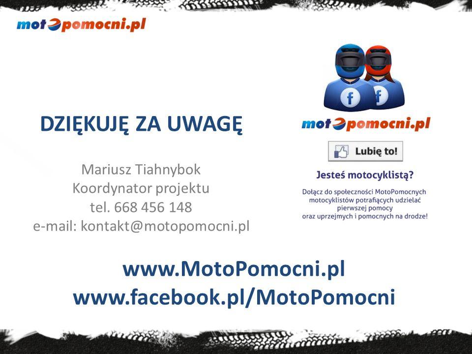 DZIĘKUJĘ ZA UWAGĘ Mariusz Tiahnybok Koordynator projektu tel. 668 456 148 e-mail: kontakt@motopomocni.pl www.MotoPomocni.pl www.facebook.pl/MotoPomocn