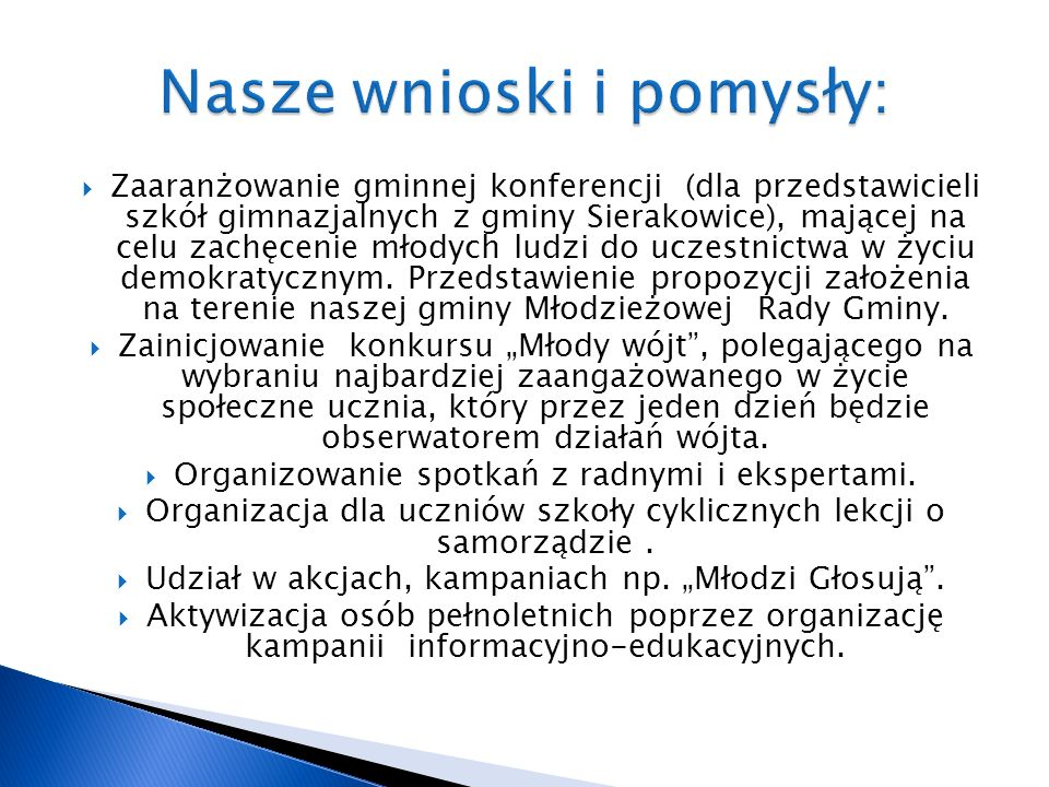 Zaaranżowanie gminnej konferencji (dla przedstawicieli szkół gimnazjalnych z gminy Sierakowice), mającej na celu zachęcenie młodych ludzi do uczestnictwa w życiu demokratycznym.