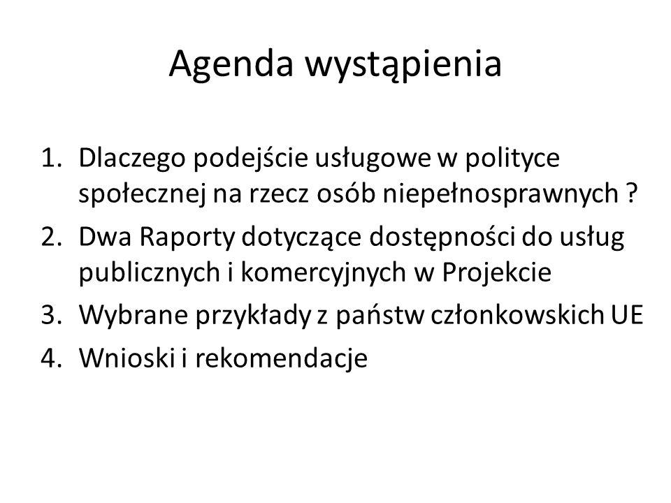 Agenda wystąpienia 1.Dlaczego podejście usługowe w polityce społecznej na rzecz osób niepełnosprawnych ? 2.Dwa Raporty dotyczące dostępności do usług