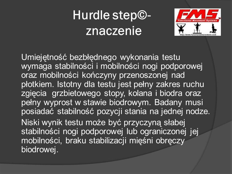 Hurdle step©- znaczenie Umiejętność bezbłędnego wykonania testu wymaga stabilności i mobilności nogi podporowej oraz mobilności kończyny przenoszonej