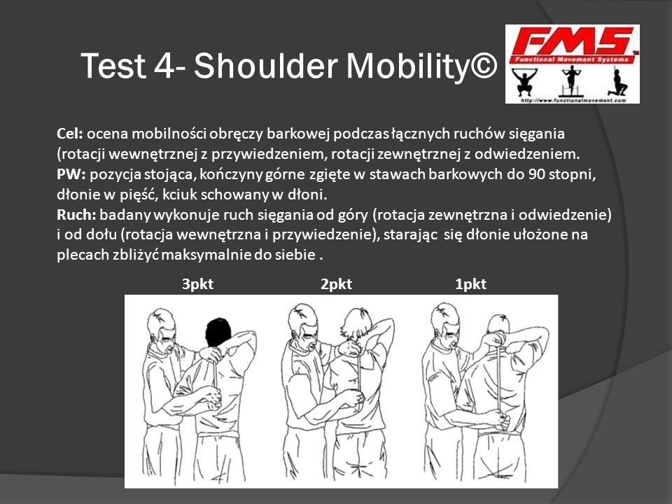 Test 4- Shoulder Mobility© 3pkt 2pkt 1pkt Cel: ocena mobilności obręczy barkowej podczas łącznych ruchów sięgania (rotacji wewnętrznej z przywiedzenie