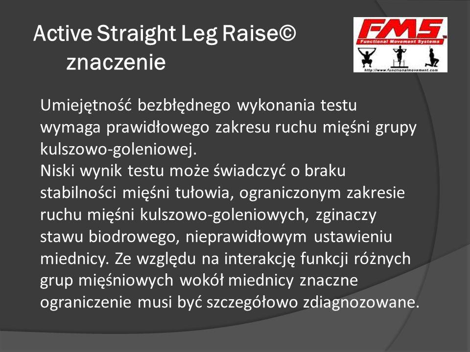 Active Straight Leg Raise© znaczenie Umiejętność bezbłędnego wykonania testu wymaga prawidłowego zakresu ruchu mięśni grupy kulszowo-goleniowej. Niski