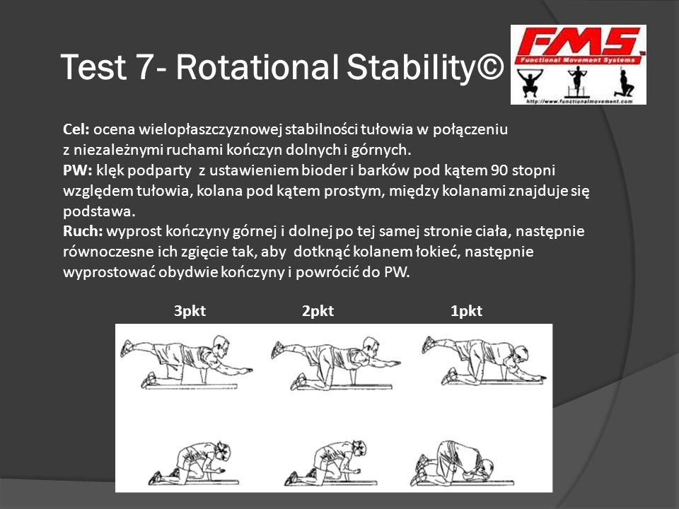 Test 7- Rotational Stability© 3pkt 2pkt 1pkt Cel: ocena wielopłaszczyznowej stabilności tułowia w połączeniu z niezależnymi ruchami kończyn dolnych i