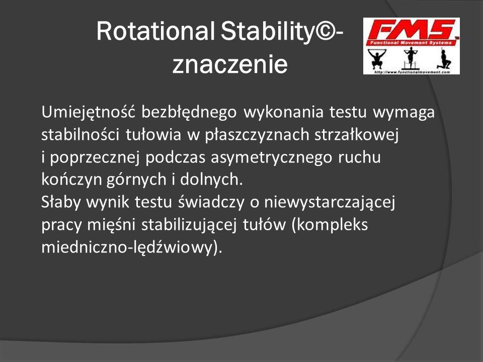 Rotational Stability©- znaczenie Umiejętność bezbłędnego wykonania testu wymaga stabilności tułowia w płaszczyznach strzałkowej i poprzecznej podczas