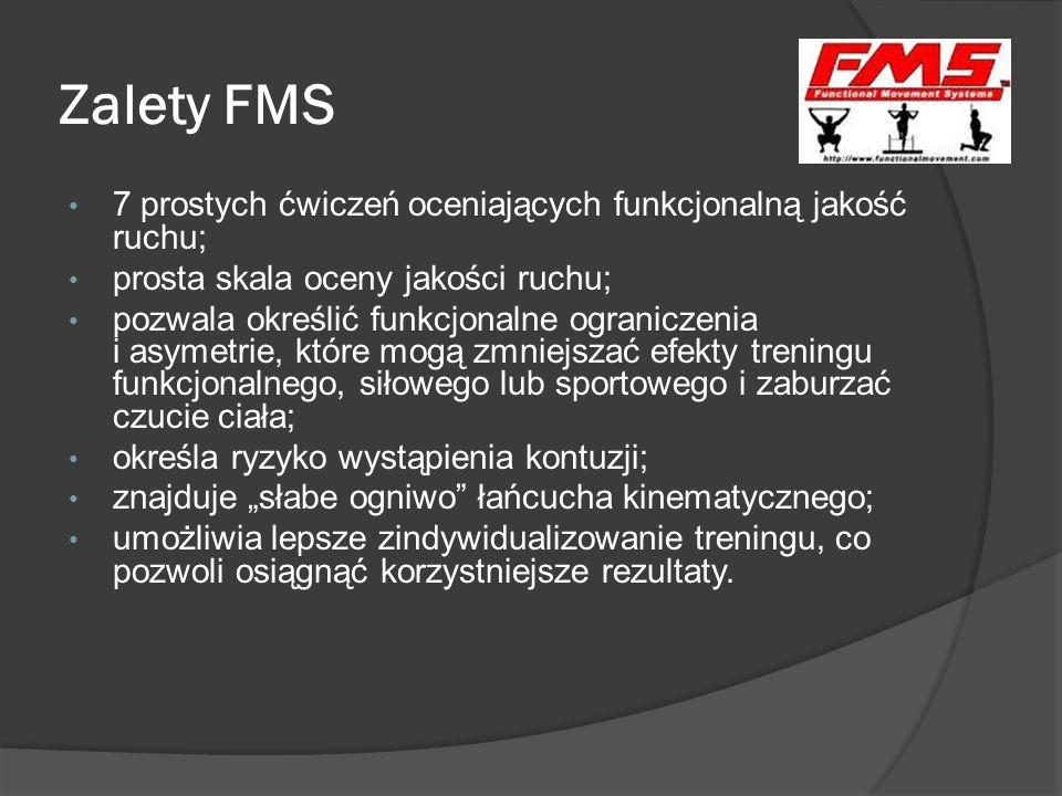 Zalety FMS 7 prostych ćwiczeń oceniających funkcjonalną jakość ruchu; prosta skala oceny jakości ruchu; pozwala określić funkcjonalne ograniczenia i a