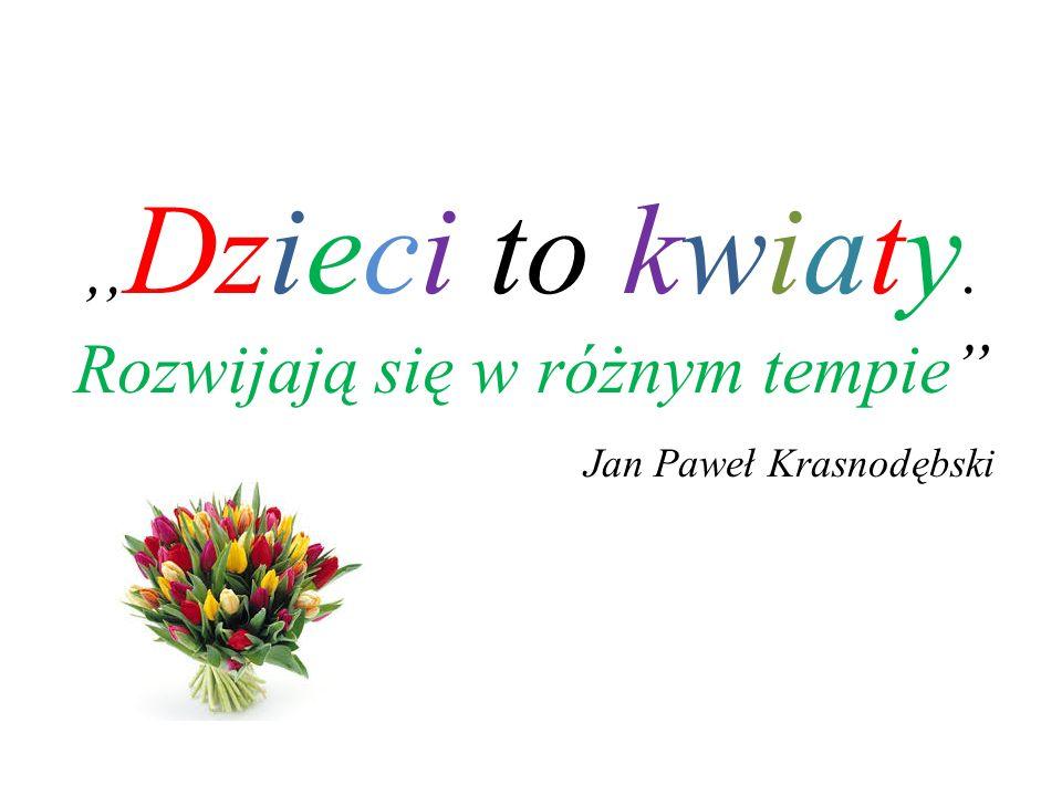 , Dzieci to kwiaty. Rozwijają się w różnym tempie Jan Paweł Krasnodębski