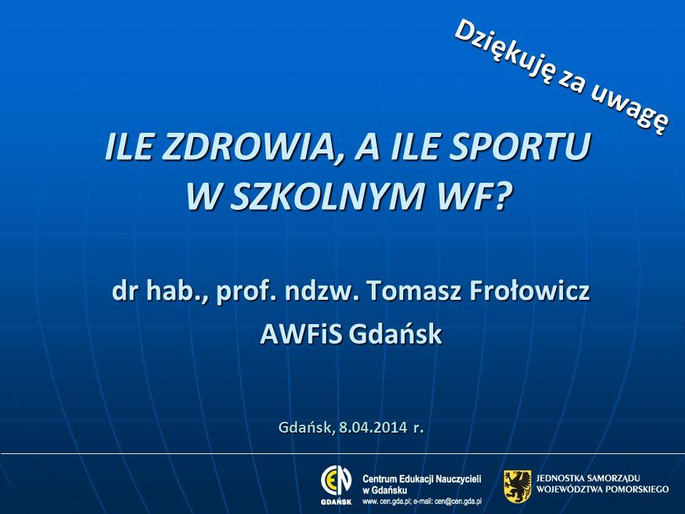 ILE ZDROWIA, A ILE SPORTU W SZKOLNYM WF.dr hab., prof.