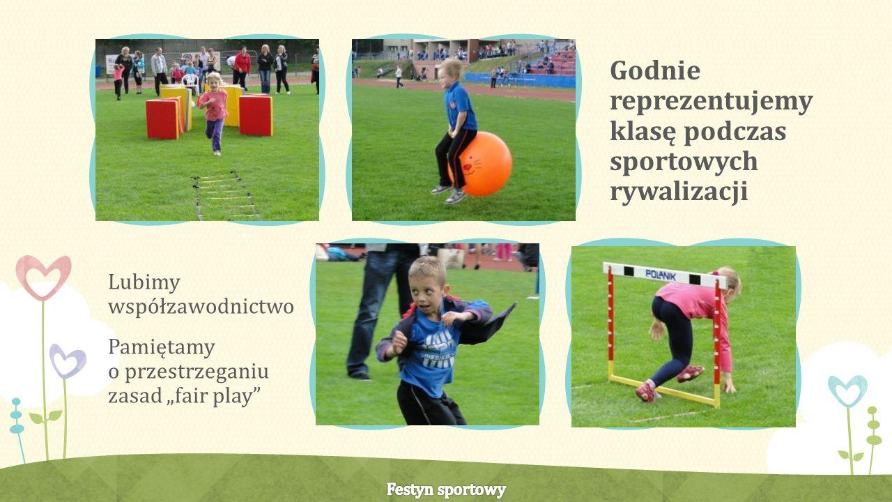 Lubimy współzawodnictwo Pamiętamy o przestrzeganiu zasad fair play Godnie reprezentujemy klasę podczas sportowych rywalizacji