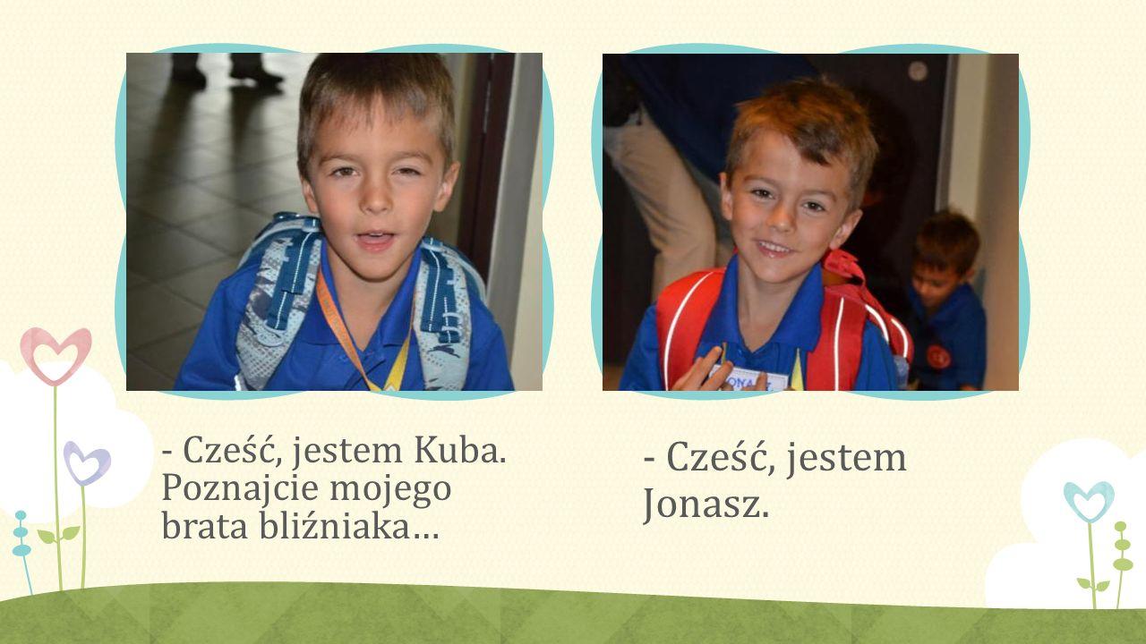 - Cześć, jestem Kuba. Poznajcie mojego brata bliźniaka… - Cześć, jestem Jonasz.