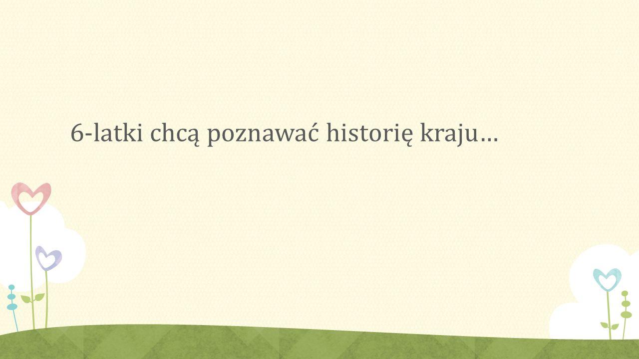 6-latki chcą poznawać historię kraju…