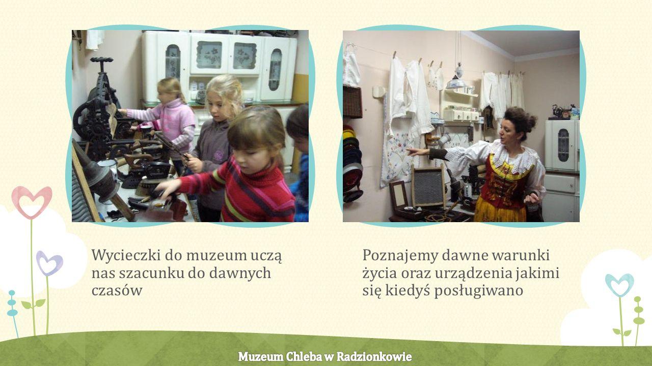 Wycieczki do muzeum uczą nas szacunku do dawnych czasów Poznajemy dawne warunki życia oraz urządzenia jakimi się kiedyś posługiwano