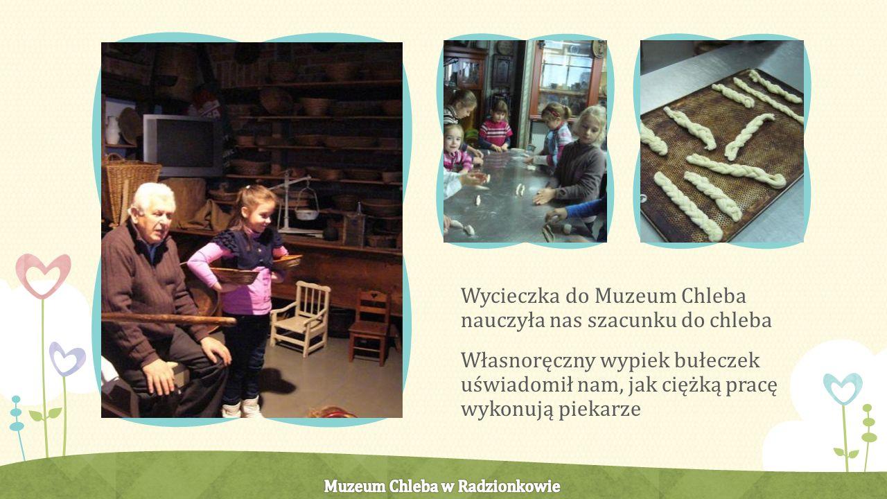 Wycieczka do Muzeum Chleba nauczyła nas szacunku do chleba Własnoręczny wypiek bułeczek uświadomił nam, jak ciężką pracę wykonują piekarze