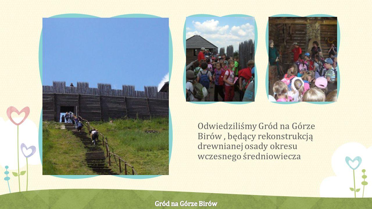 Odwiedziliśmy Gród na Górze Birów, będący rekonstrukcją drewnianej osady okresu wczesnego średniowiecza