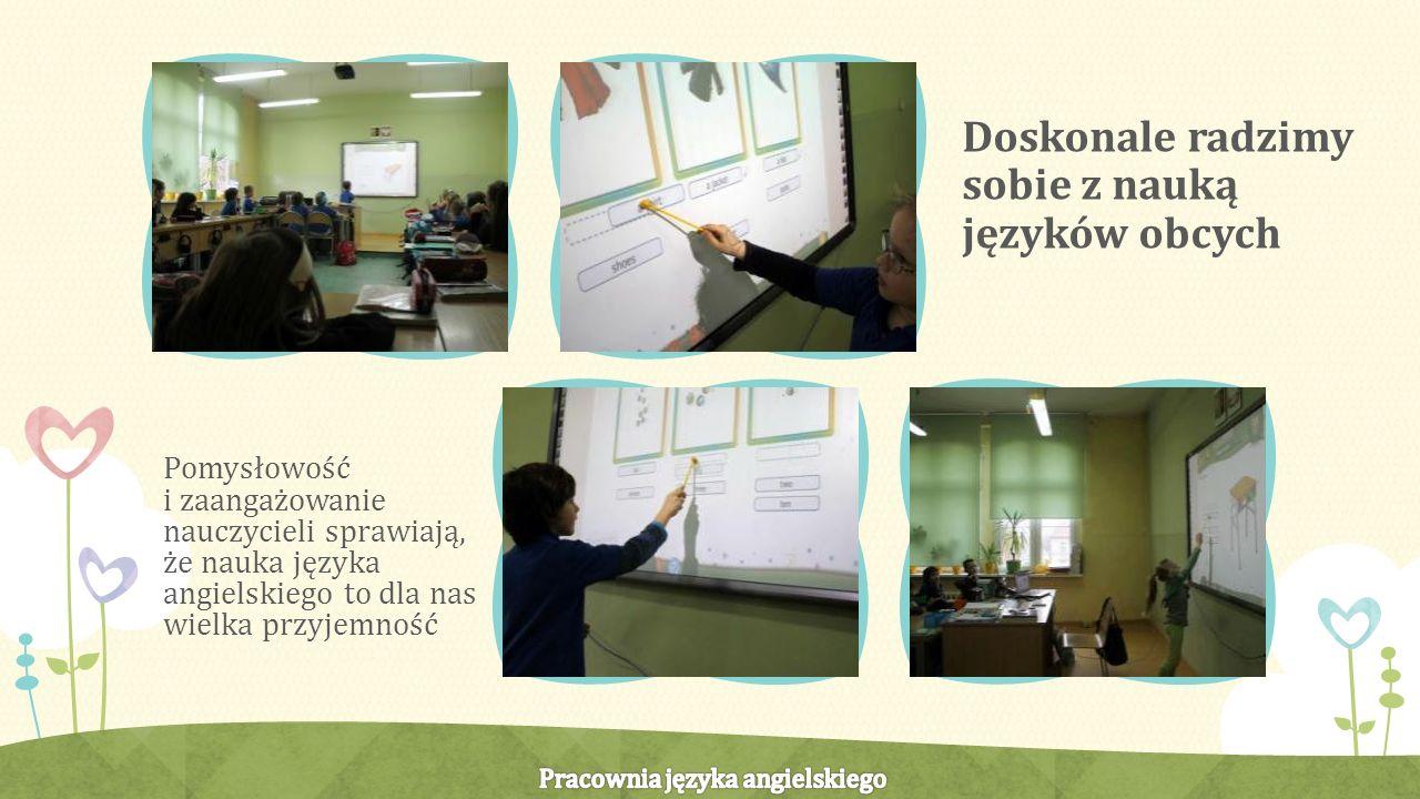 Doskonale radzimy sobie z nauką języków obcych Pomysłowość i zaangażowanie nauczycieli sprawiają, że nauka języka angielskiego to dla nas wielka przyjemność